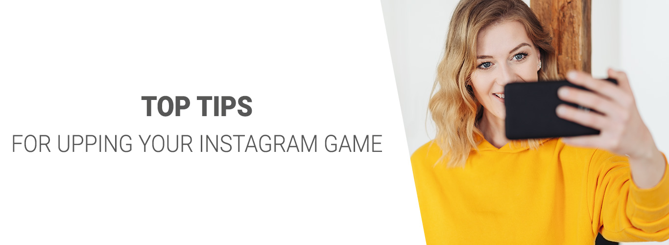 Top Tips For Upping Your Instagram Game