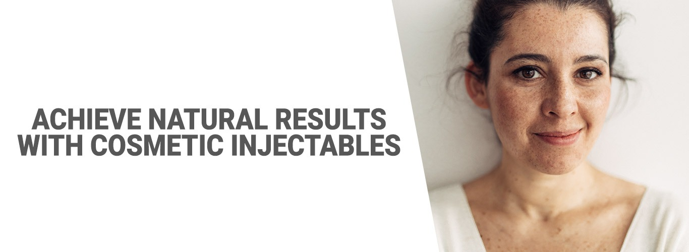 Achieve natural results with cosmetic injectables