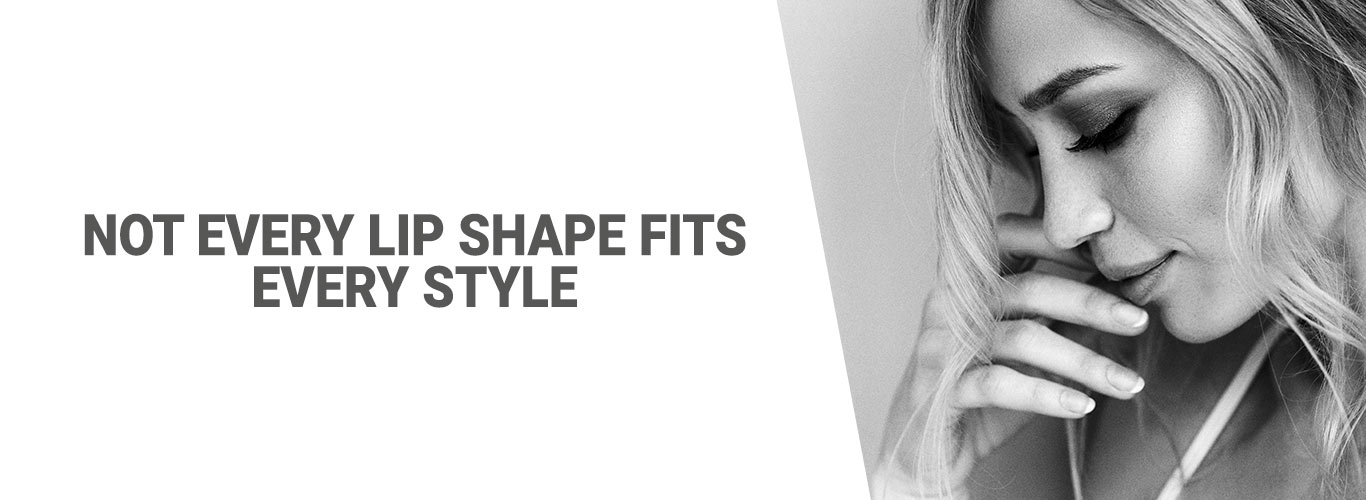 Not every lip shape fits every style