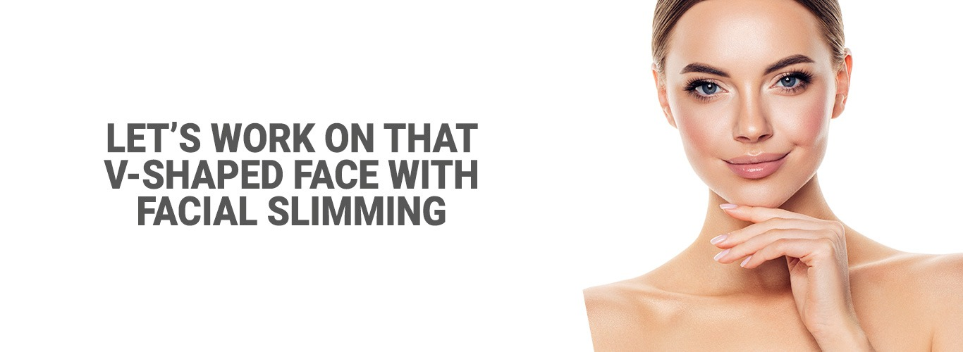 Let's work on that V-Shaped face with facial slimming